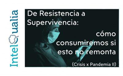 De Resistencia a Supervivencia: cómo consumiremos si esto no remonta (Crisis x Pandemia II)